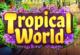 Tropische Welt